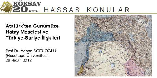 KÖKSAV - Hassas Konular: Adnan Sofuoğlu, Atatürk'ten Günümüze Hatay Meselesi ve Türkiye-Suriye İlişkileri