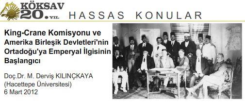 M. Derviş KILINÇKAYA -King-Crane Komisyonu ve Amerika Birleşik Devletleri'nin Ortadoğu'ya Emperyal İlgisinin Başlangıcı, KÖKSAV Hassas Konular . 6 Mart 2012